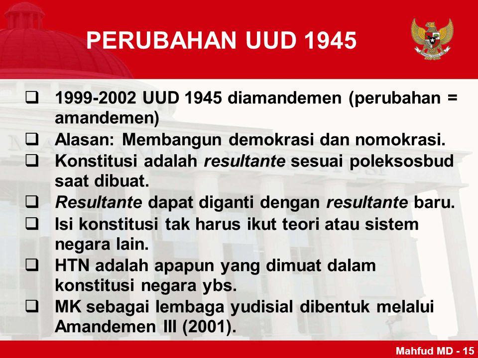 PERUBAHAN UUD 1945 1999-2002 UUD 1945 diamandemen (perubahan = amandemen) Alasan: Membangun demokrasi dan nomokrasi.