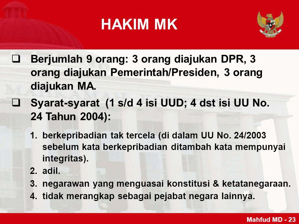 HAKIM MK Berjumlah 9 orang: 3 orang diajukan DPR, 3 orang diajukan Pemerintah/Presiden, 3 orang diajukan MA.