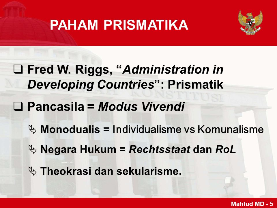PAHAM PRISMATIKA Fred W. Riggs, Administration in Developing Countries : Prismatik. Pancasila = Modus Vivendi.