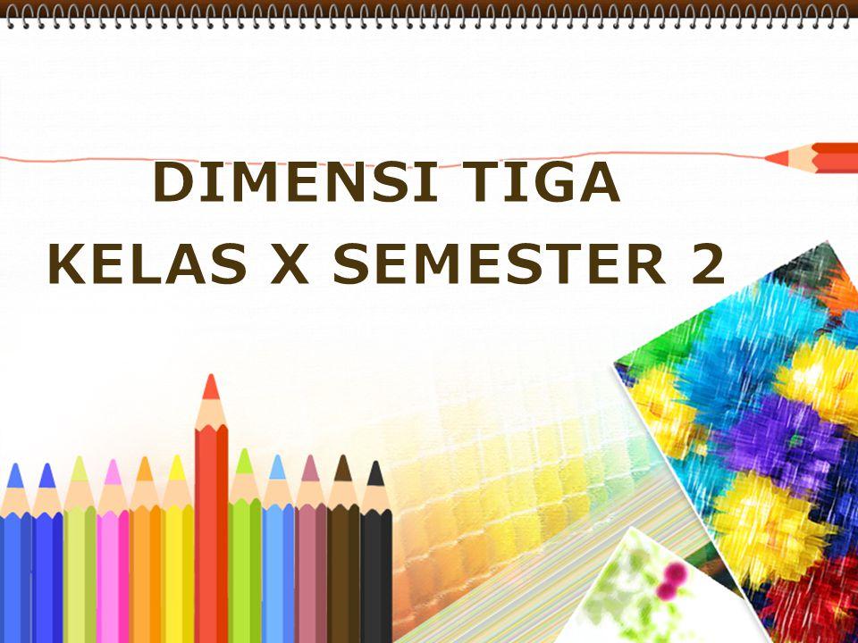 DIMENSI TIGA KELAS X SEMESTER 2