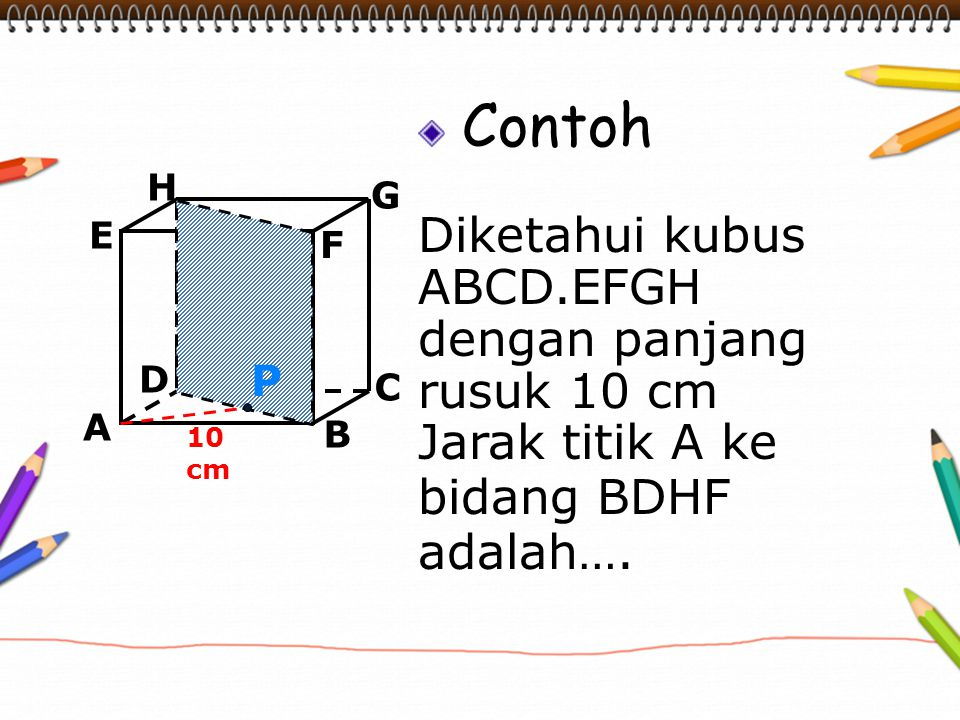 Contoh Diketahui kubus ABCD.EFGH dengan panjang rusuk 10 cm