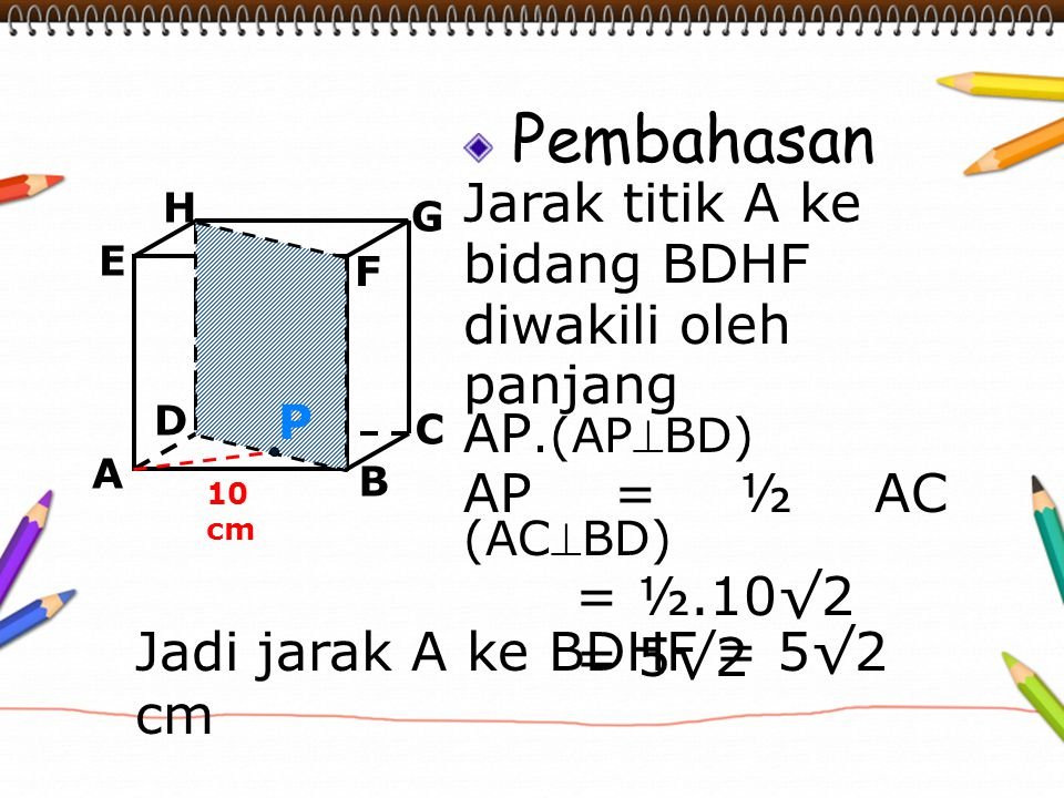 Jadi jarak A ke BDHF = 5√2 cm