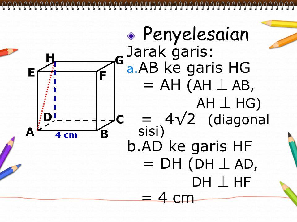 Penyelesaian Jarak garis: AB ke garis HG = AH (AH  AB,