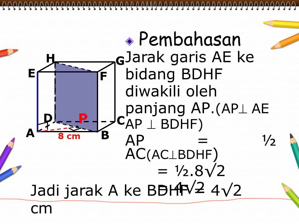 Jadi jarak A ke BDHF = 4√2 cm