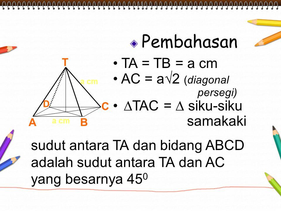 sudut antara TA dan bidang ABCD adalah sudut antara TA dan AC