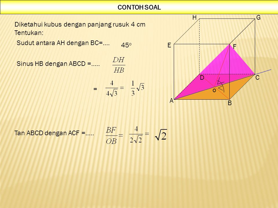 CONTOH SOAL A. B. C. D. E. F. G. H. Diketahui kubus dengan panjang rusuk 4 cm. Tentukan: Sudut antara AH dengan BC=….