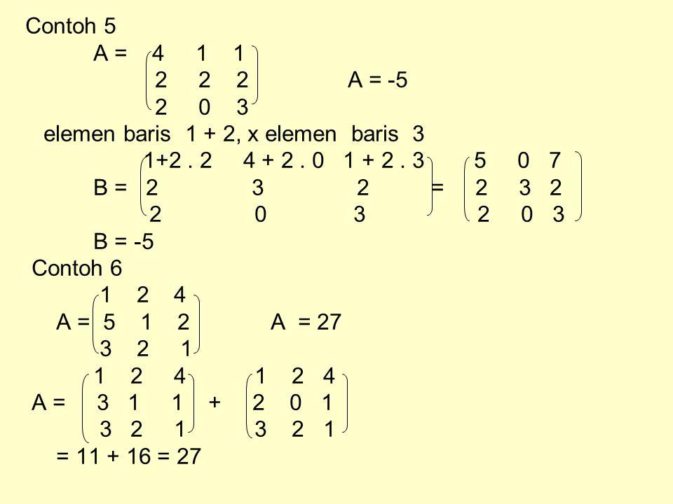 Contoh 5 A = 4 1 1. 2 2 2 A = -5. 2 0 3. elemen baris 1 + 2, x elemen baris 3.