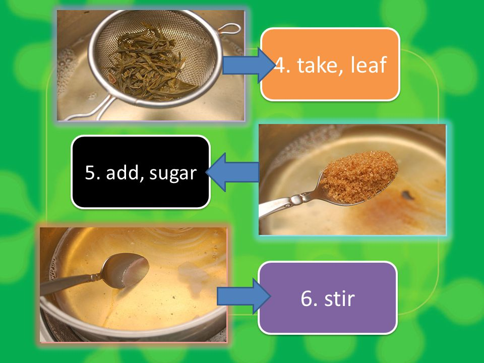 4. take, leaf 5. add, sugar 6. stir