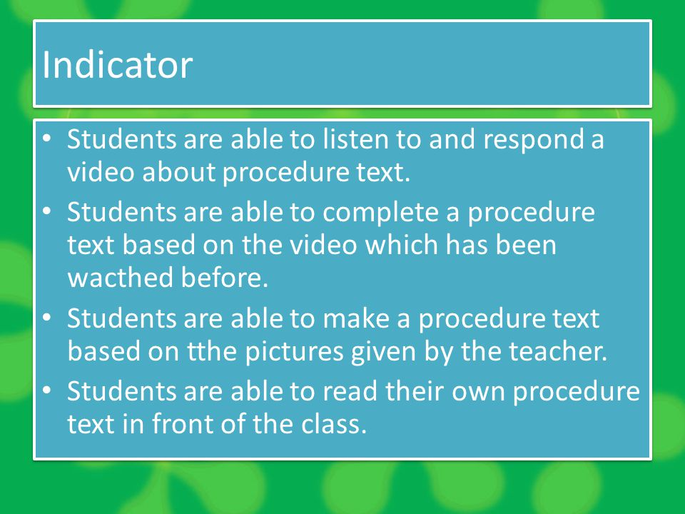 Indicator Students are able to listen to and respond a video about procedure text.