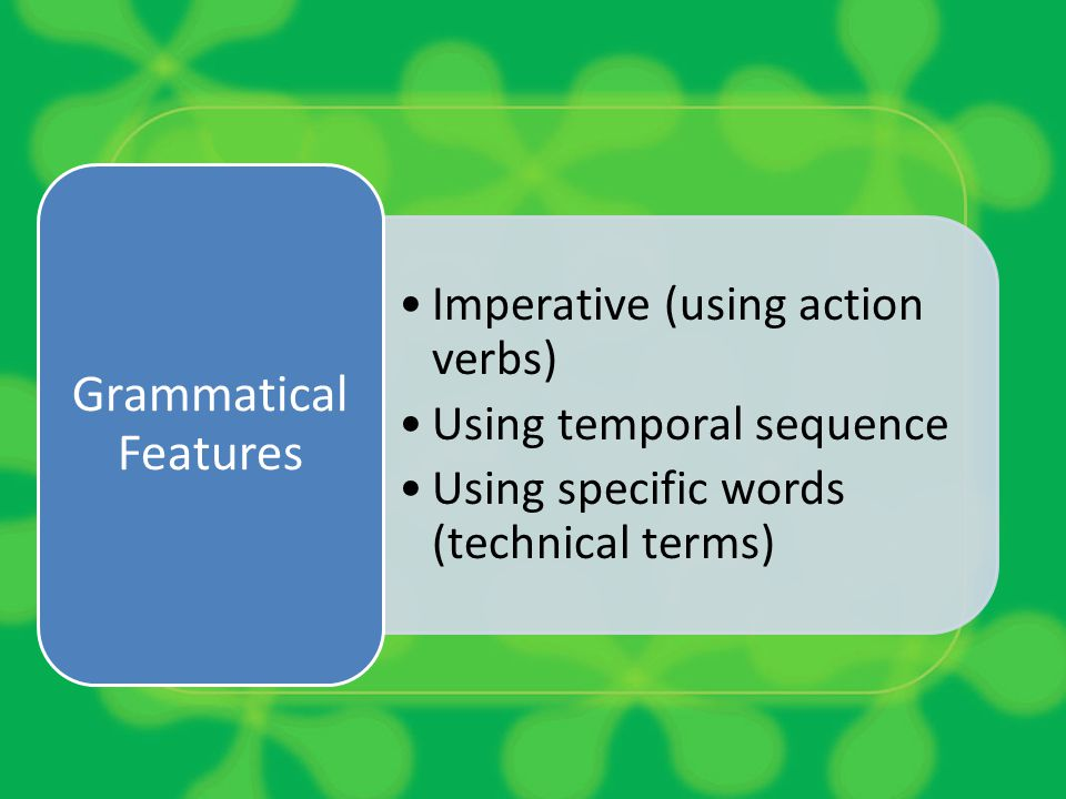 Grammatical Features Imperative (using action verbs)