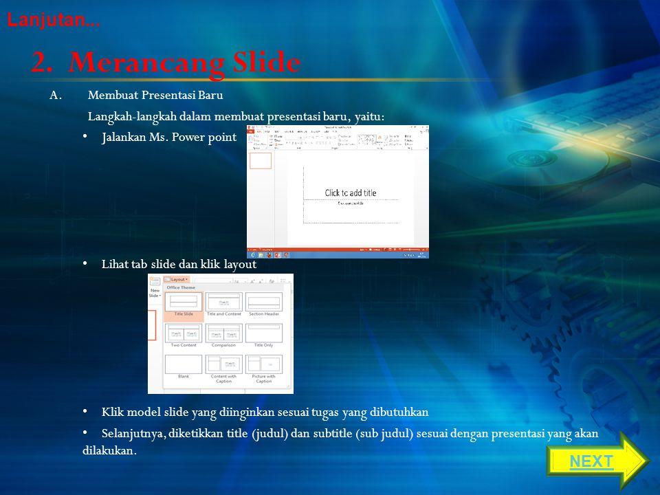 Merancang Slide Lanjutan... NEXT Membuat Presentasi Baru