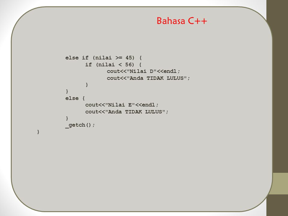 Bahasa C++ else if (nilai >= 45) { if (nilai < 56) {