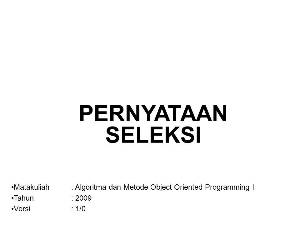 PERNYATAAN SELEKSI Matakuliah : Algoritma dan Metode Object Oriented Programming I. Tahun : 2009.