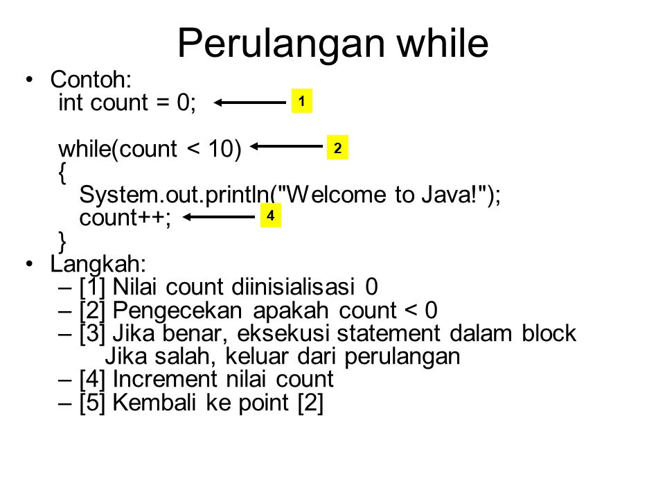 Perulangan while Contoh: int count = 0; while(count < 10) {