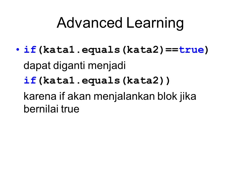 Advanced Learning if(kata1.equals(kata2)==true) dapat diganti menjadi