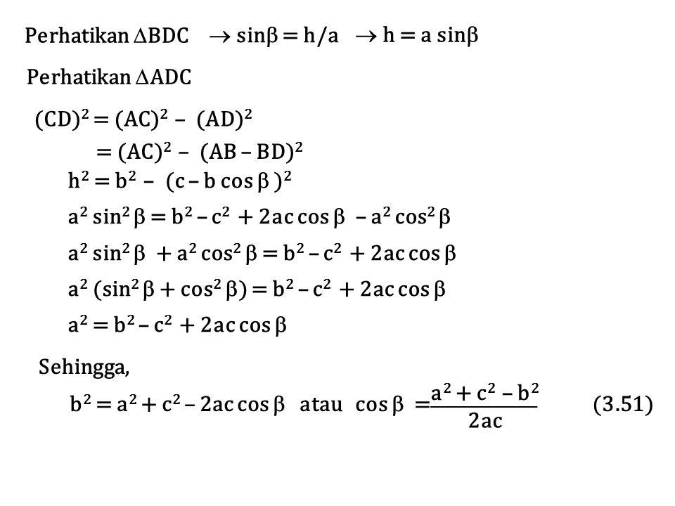 Perhatikan BDC  sin = h/a.  h = a sin Perhatikan ADC. (CD)2 = (AC)2 – (AD)2. = (AC)2 – (AB – BD)2.