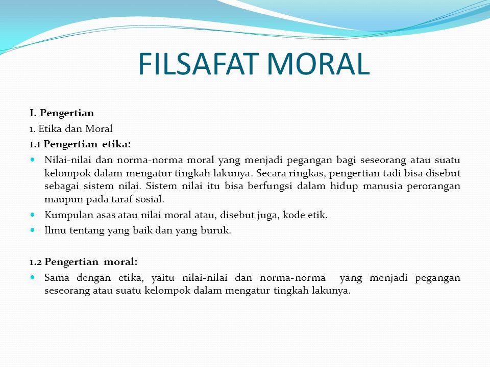 FILSAFAT MORAL I. Pengertian 1. Etika dan Moral 1.1 Pengertian etika: