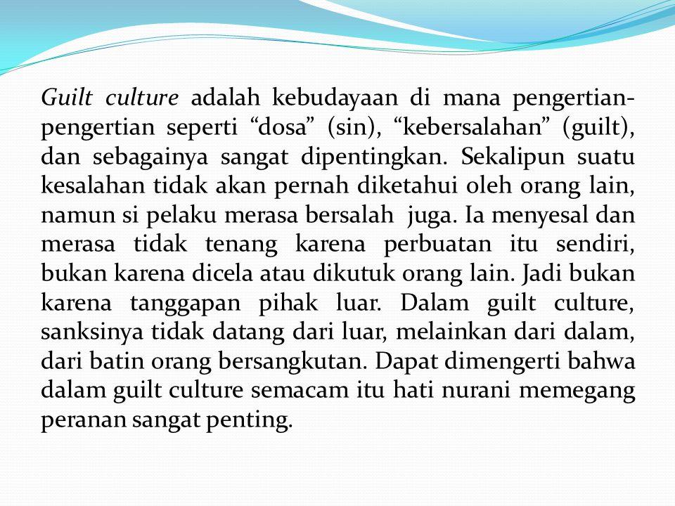 Guilt culture adalah kebudayaan di mana pengertian-pengertian seperti dosa (sin), kebersalahan (guilt), dan sebagainya sangat dipentingkan.