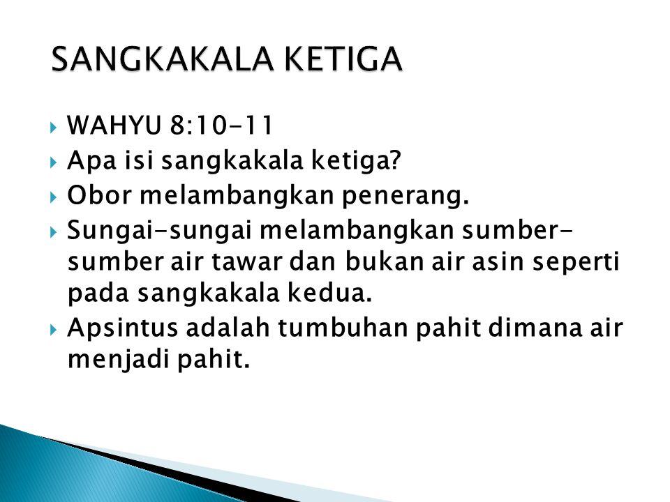 SANGKAKALA KETIGA WAHYU 8:10-11 Apa isi sangkakala ketiga