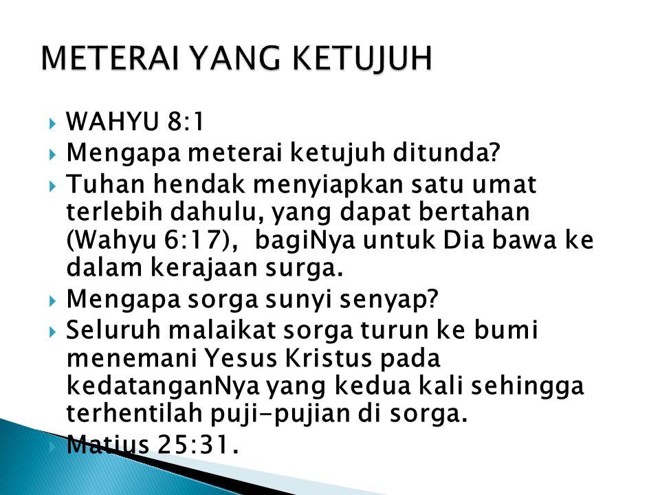 METERAI YANG KETUJUH WAHYU 8:1 Mengapa meterai ketujuh ditunda