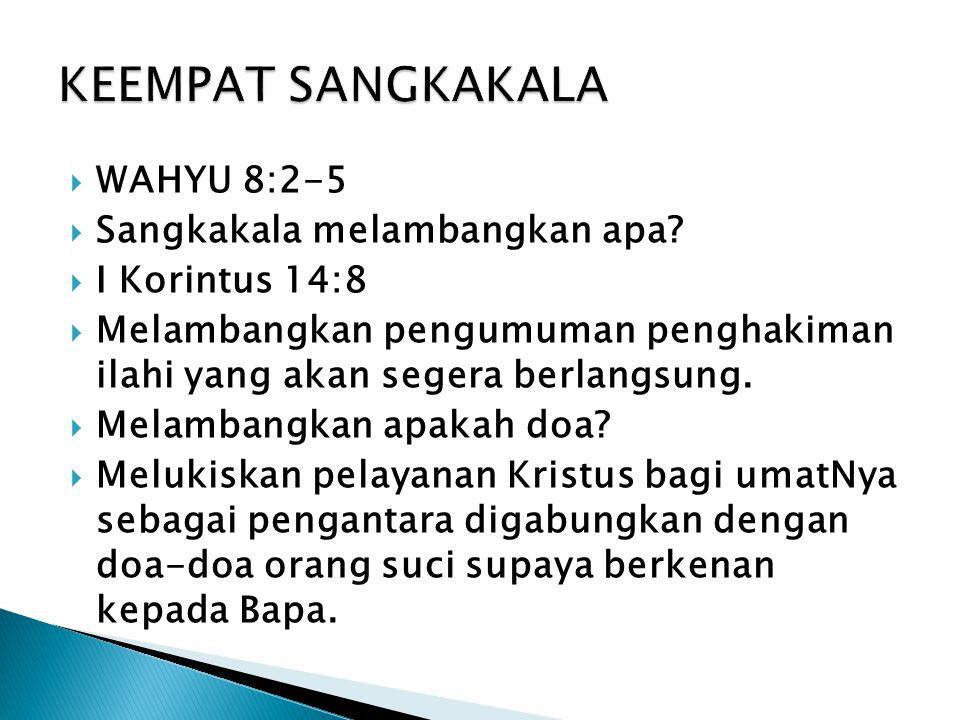 KEEMPAT SANGKAKALA WAHYU 8:2-5 Sangkakala melambangkan apa