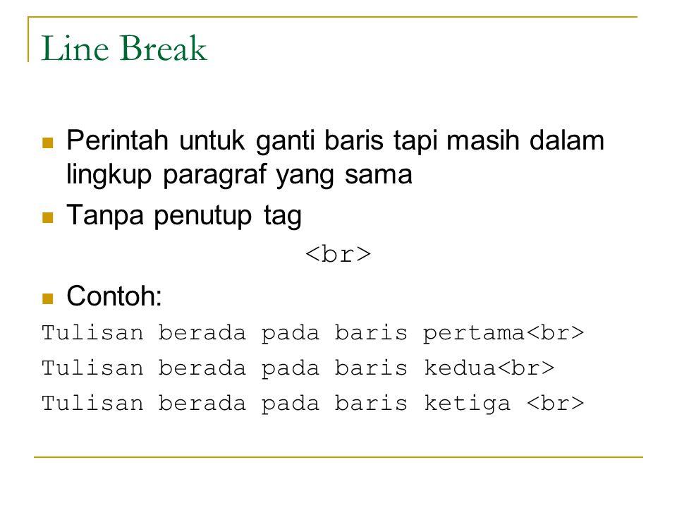 Line Break Perintah untuk ganti baris tapi masih dalam lingkup paragraf yang sama. Tanpa penutup tag.