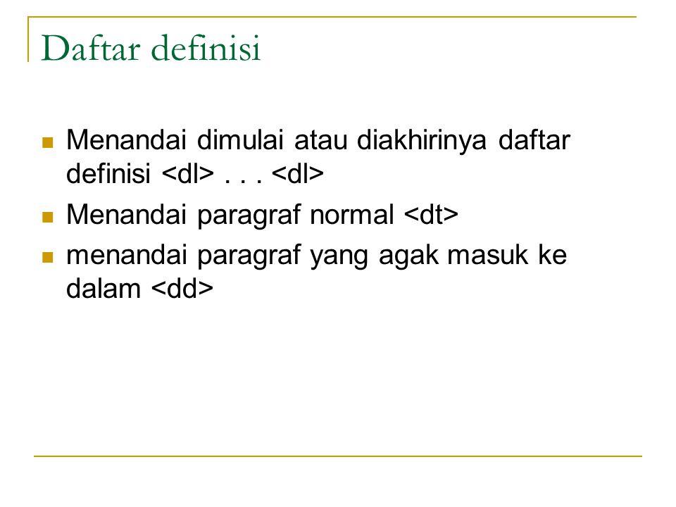 Daftar definisi Menandai dimulai atau diakhirinya daftar definisi <dl> . . . <dl> Menandai paragraf normal <dt>