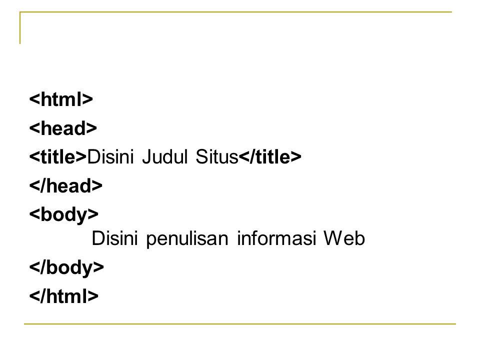 <html> <head> <title>Disini Judul Situs</title> </head> <body> Disini penulisan informasi Web.