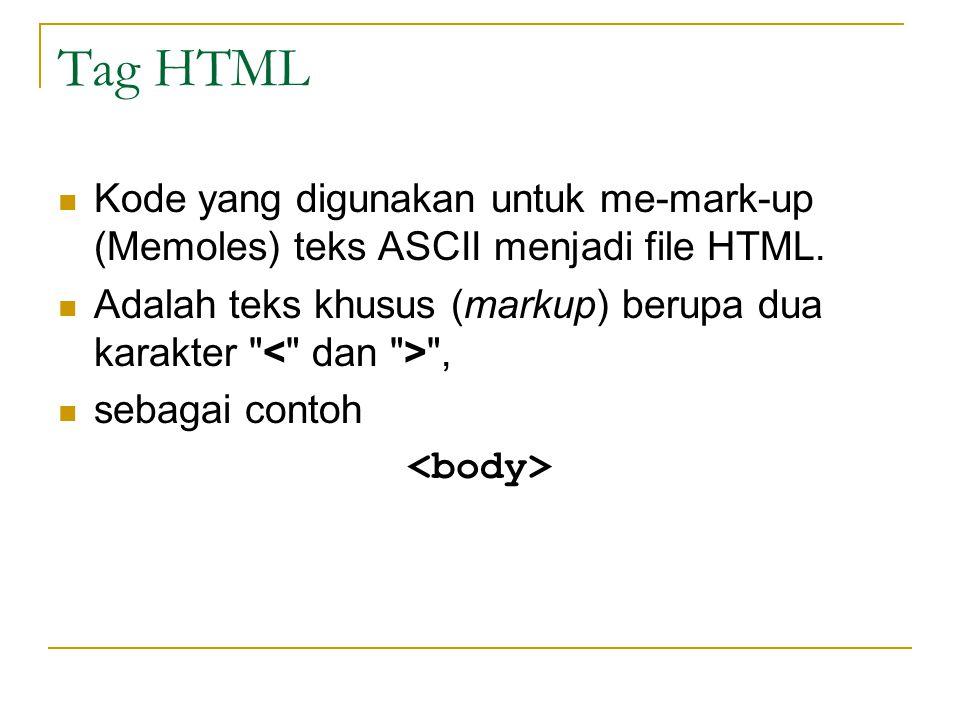 Tag HTML Kode yang digunakan untuk me-mark-up (Memoles) teks ASCII menjadi file HTML. Adalah teks khusus (markup) berupa dua karakter < dan > ,