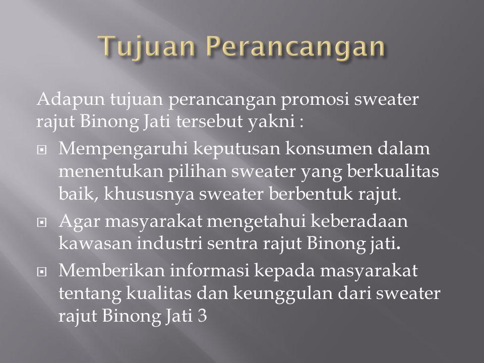 Tujuan Perancangan Adapun tujuan perancangan promosi sweater rajut Binong Jati tersebut yakni :