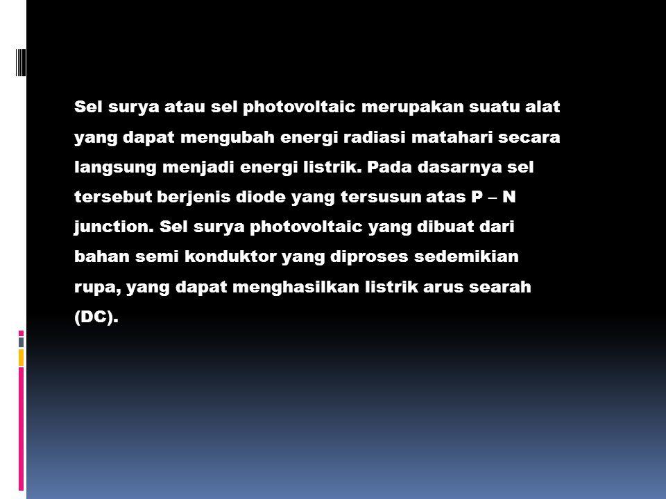 Sel surya atau sel photovoltaic merupakan suatu alat yang dapat mengubah energi radiasi matahari secara langsung menjadi energi listrik.