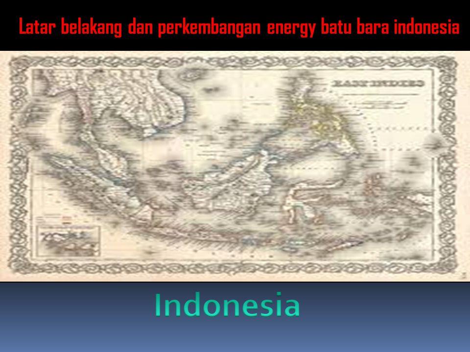 Latar belakang dan perkembangan energy batu bara indonesia