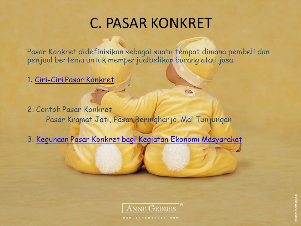 C. PASAR KONKRET Pasar Konkret didefinisikan sebagai suatu tempat dimana pembeli dan penjual bertemu untuk memperjualbelikan barang atau jasa.