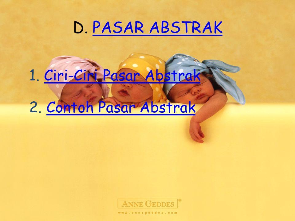 D. PASAR ABSTRAK 1. Ciri-Ciri Pasar Abstrak 2. Contoh Pasar Abstrak