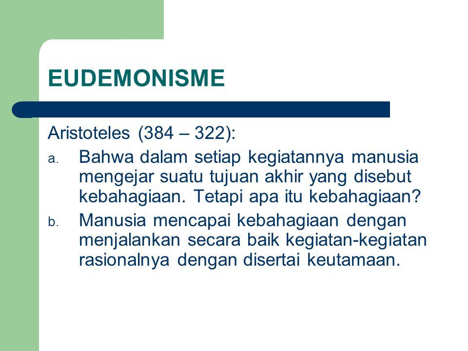 EUDEMONISME Aristoteles (384 – 322):
