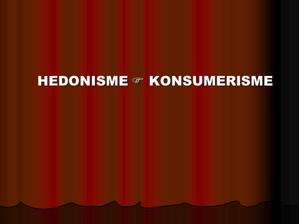 HEDONISME  KONSUMERISME