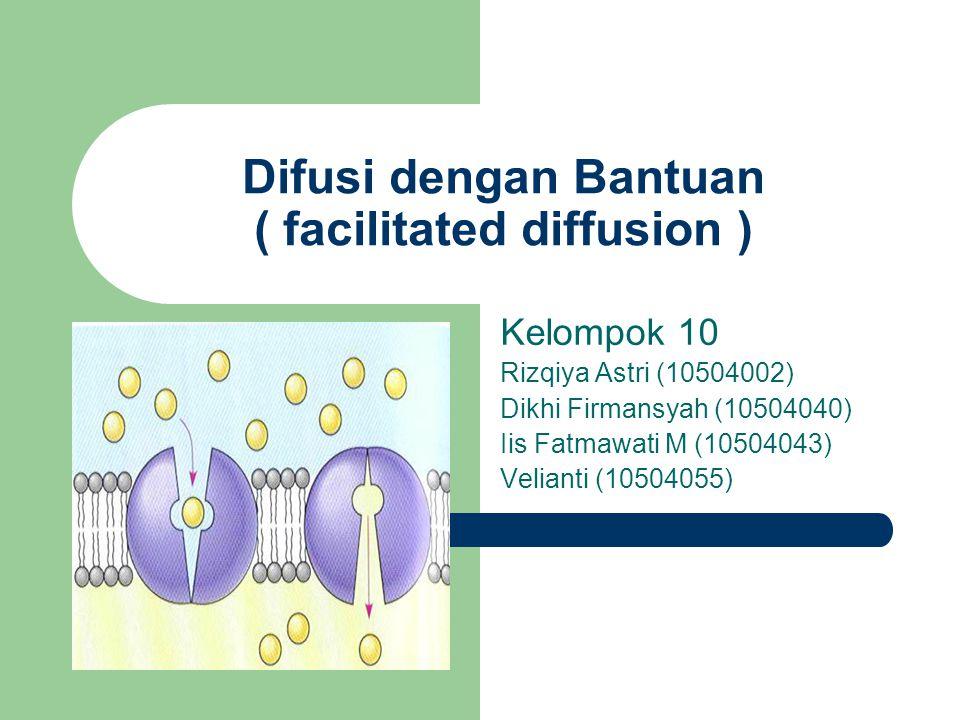 Difusi dengan Bantuan ( facilitated diffusion )
