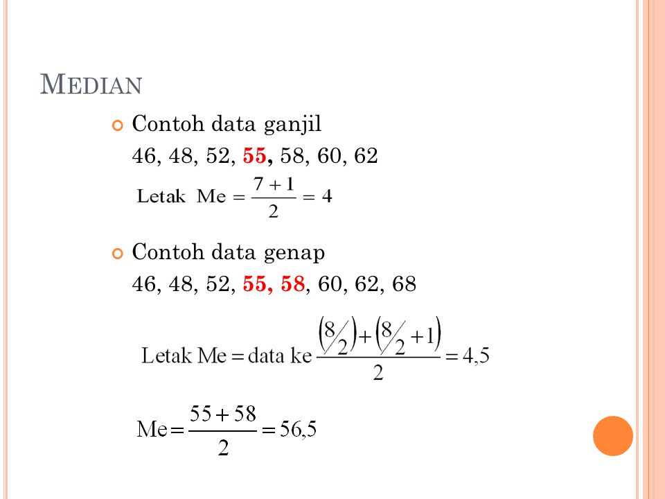 Median Contoh data ganjil 46, 48, 52, 55, 58, 60, 62 Contoh data genap