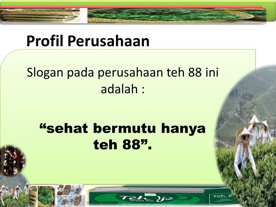 Profil Perusahaan Slogan pada perusahaan teh 88 ini adalah :