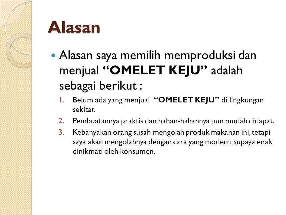 Alasan Alasan saya memilih memproduksi dan menjual OMELET KEJU adalah sebagai berikut :