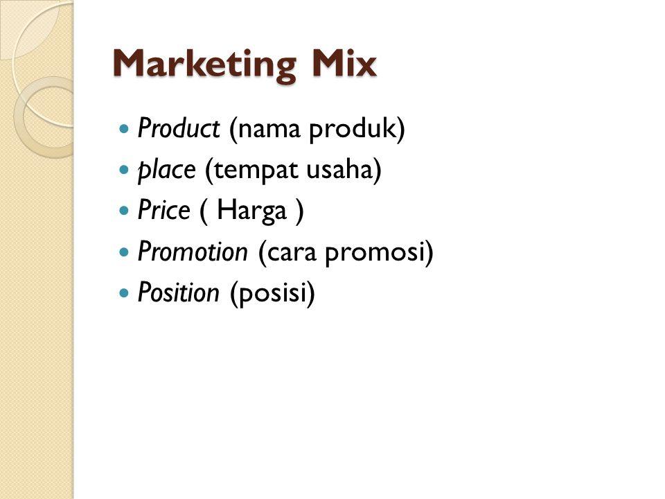 Marketing Mix Product (nama produk) place (tempat usaha)