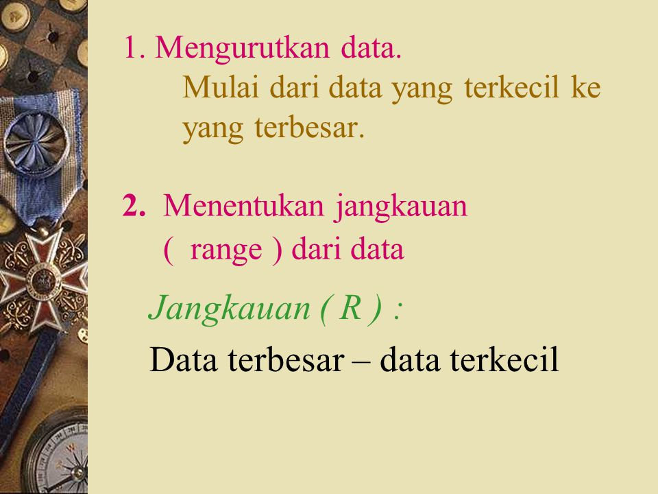 1. Mengurutkan data. Mulai dari data yang terkecil ke yang terbesar.