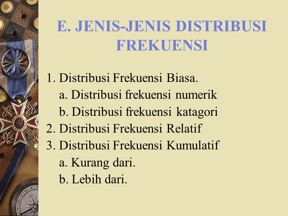 E. JENIS-JENIS DISTRIBUSI FREKUENSI