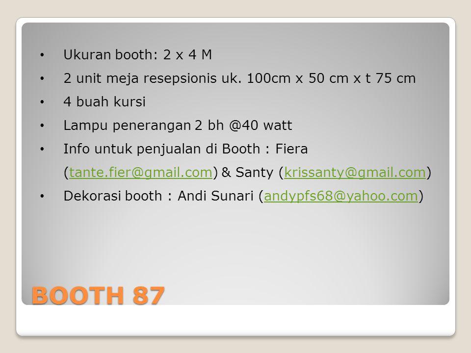 Ukuran booth: 2 x 4 M 2 unit meja resepsionis uk. 100cm x 50 cm x t 75 cm. 4 buah kursi. Lampu penerangan 2 bh @40 watt.