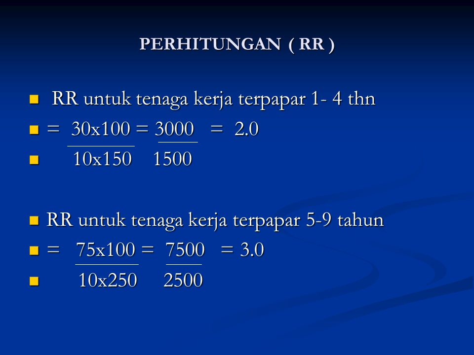 RR untuk tenaga kerja terpapar 1- 4 thn = 30x100 = 3000 = 2.0