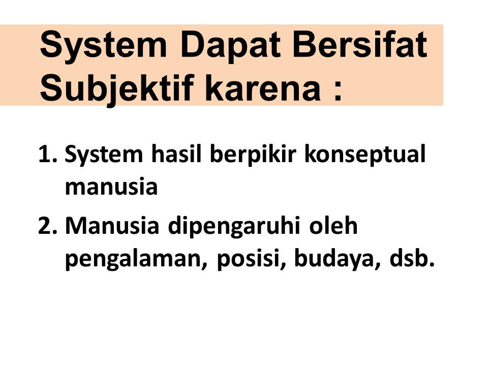 System Dapat Bersifat Subjektif karena :