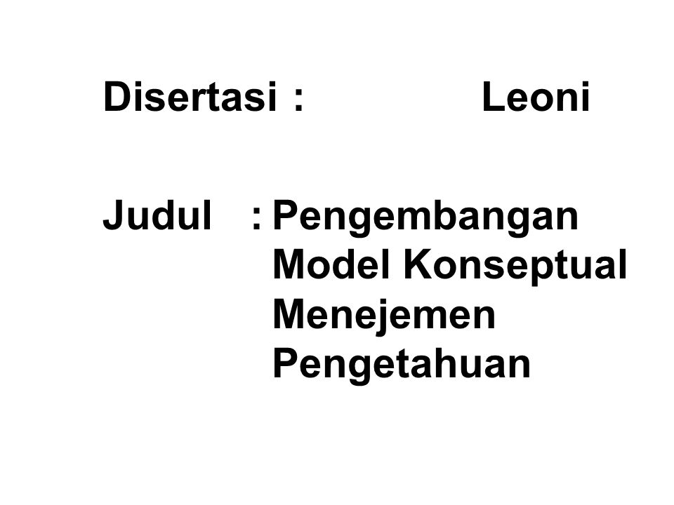 Disertasi : Leoni Judul : Pengembangan Model Konseptual Menejemen Pengetahuan