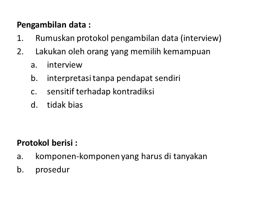 Pengambilan data : Rumuskan protokol pengambilan data (interview) Lakukan oleh orang yang memilih kemampuan.