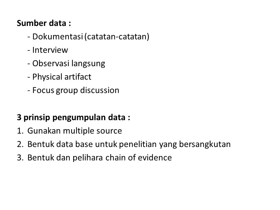 Sumber data : - Dokumentasi (catatan-catatan) - Interview. - Observasi langsung. - Physical artifact.