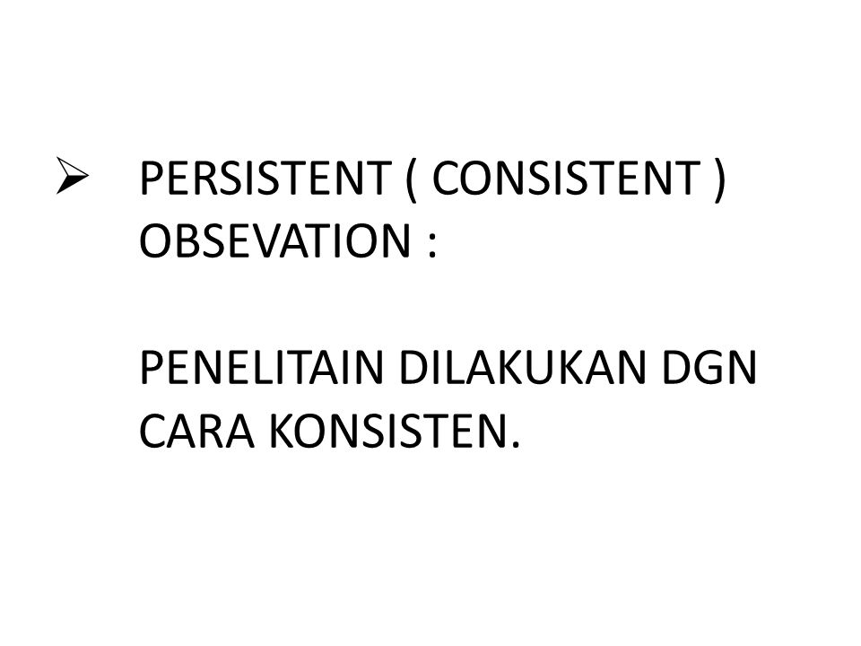 PERSISTENT ( CONSISTENT ). OBSEVATION :. PENELITAIN DILAKUKAN DGN